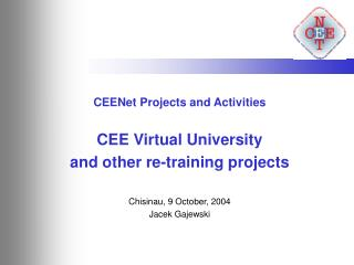 CEENet Projects and Activities CEE Virtual University and other re-training projects