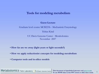 Guest Lecture Graduate level course MCB221b - Mechanistic Enzymology Tobias Kind  UC Davis Genome Center - Metabolomics
