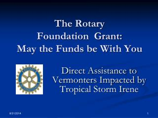 The Rotary  Foundation  Grant:  May the Funds be With You