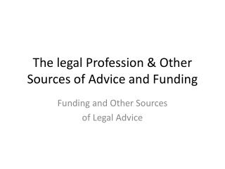 The legal Profession & Other Sources of Advice and Funding
