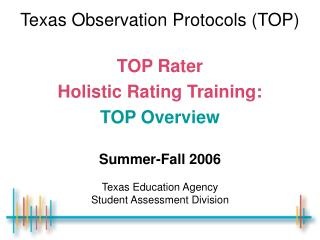 Texas Observation Protocols TOP    TOP Rater  Holistic Rating Training:  TOP Overview   Summer-Fall 2006