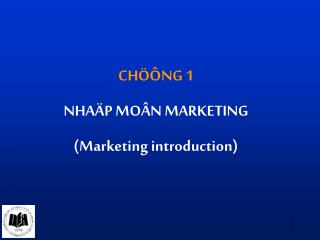 CHÖÔNG 1 NHAÄP MOÂN MARKETING  (Marketing introduction)