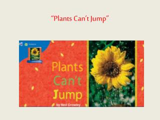 """""""Plants Can't Jump"""""""