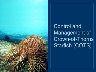 Control and Management of Crown-of-Thorns Starfish (COTS)