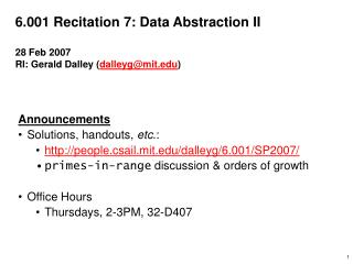 6.001 Recitation 7: Data Abstraction II 28 Feb 2007 RI: Gerald Dalley ( dalleyg@mit )