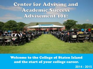 Welcome to the College of Staten Island  and the start of your college career.