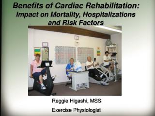 Benefits of Cardiac Rehabilitation: Impact on Mortality, Hospitalizations and Risk Factors