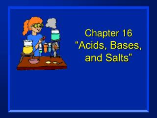 "Chapter 16  ""Acids, Bases, and Salts"""