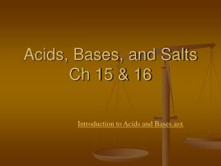 Acids, Bases, and Salts Ch 15 & 16