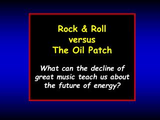 Rock & Roll versus The Oil Patch What can the decline of  great music teach us about