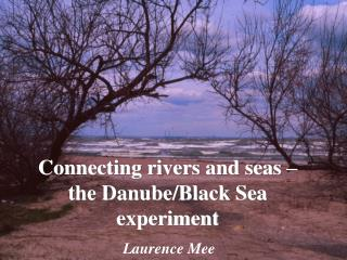 Connecting rivers and seas – the Danube/Black Sea experiment