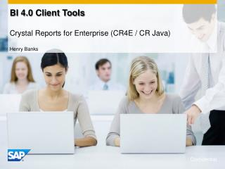 BI 4.0 Client  Tools Crystal Reports for Enterprise (CR4E / CR Java)