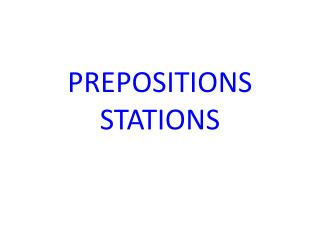 PREPOSITIONS STATIONS