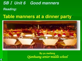 SBⅠ Unit 6    Good manners Reading: Table manners at a dinner party