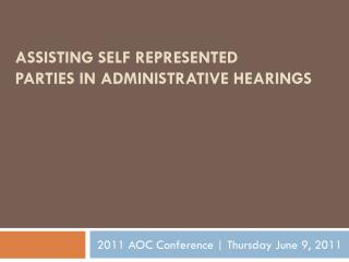 ASSISTING SELF REPRESENTED PARTIES IN ADMINISTRATIVE HEARINGS