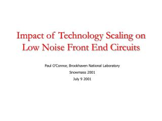 Impact of Technology Scaling on Low Noise Front End Circuits