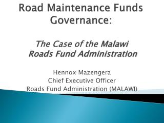 Road Maintenance Funds Governance:  The Case of the  Malawi Roads Fund Administration