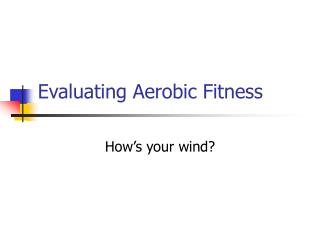Evaluating Aerobic Fitness