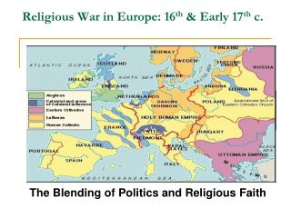 Religious War in Europe: 16 th  & Early 17 th  c.