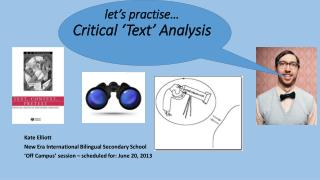 l et's practise… Critical 'Text' Analysis