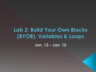 Lab 2: Build Your Own Blocks (BYOB), Variables & Loops
