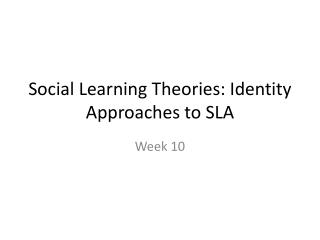 Social Learning Theories: Identity Approaches to SLA