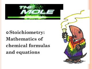 Stoichiometry :  Mathematics of  chemical formulas  and equations