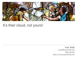 It ' s their cloud, not yours!