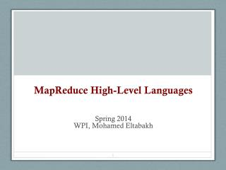 MapReduce High-Level  Languages Spring  2014 WPI, Mohamed Eltabakh