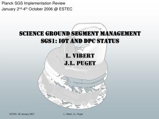 Science Ground Segment Management SGS1: IOT and DPC status L. Vibert  J.L. Puget