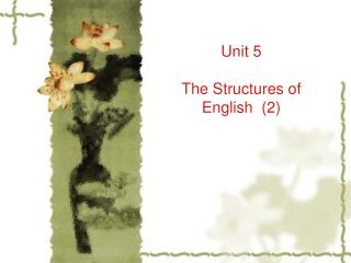 Unit 5 The Structures of English  (2)