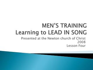 MEN'S TRAINING Learning to LEAD IN SONG