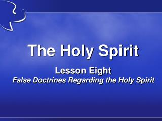 The Holy Spirit Lesson Eight False Doctrines Regarding the Holy Spirit
