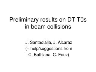 Preliminary results on DT T0s in beam collisions