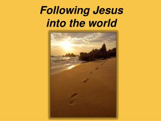 Following Jesus  into  the world