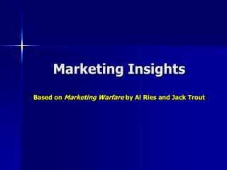 Marketing Insights Based on  Marketing Warfare  by Al Ries and Jack Trout