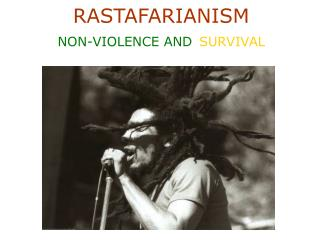 RASTAFARIANISM  NON-VIOLENCE AND SURVIVAL