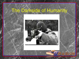 The Darkside of Humanity