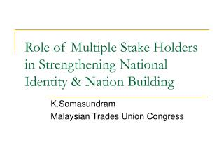 Role of Multiple Stake Holders in Strengthening National Identity & Nation Building