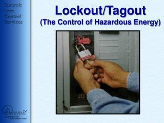 Lockout/Tagout (The Control of Hazardous Energy)