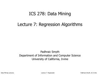 ICS 278: Data Mining Lecture 7: Regression Algorithms