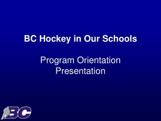 BC Hockey in Our Schools Program Orientation  Presentation