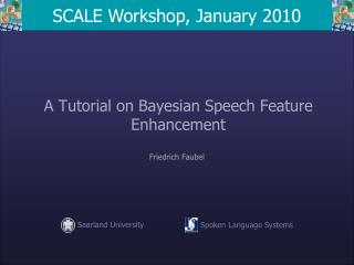 A Tutorial on Bayesian Speech Feature Enhancement