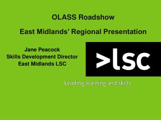 OLASS Roadshow East Midlands' Regional Presentation