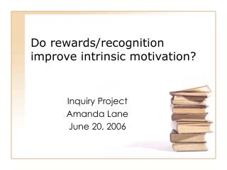 Do rewards/recognition improve intrinsic motivation?