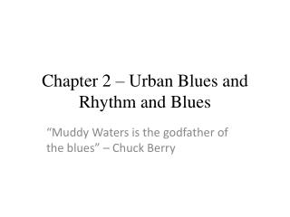 Chapter 2 – Urban Blues and Rhythm and Blues