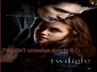TWILIGHT (slideshow done by B.C)