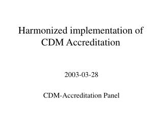 Harmonized implementation of CDM Accreditation