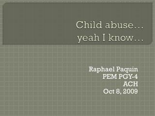 Child abuse…  yeah I know…