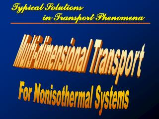 Typical Solutions in Transport Phenomena